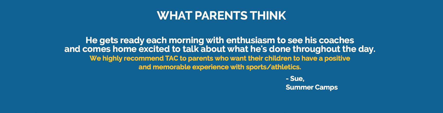 Testimonial: We highly recommend TAC to parents who want their children to have a positive and memorable experience with sports/athletics.